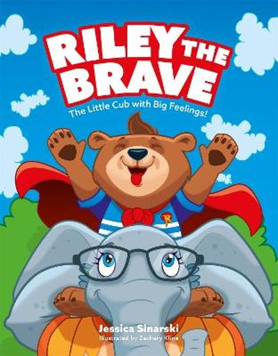 Riley the Brave - The Little Cub with Big Feelings! - Jessica Sinarski