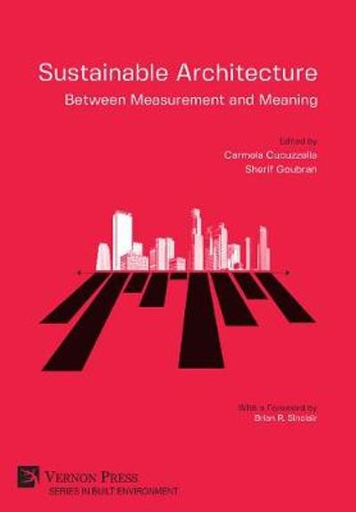 Sustainable Architecture - Between Measurement and Meaning - Carmela Cucuzzella