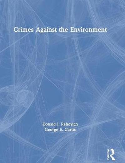 Crimes Against the Environment - Donald J. Rebovich