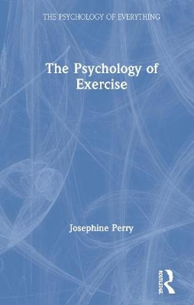 The Psychology of Exercise - Josephine Perry