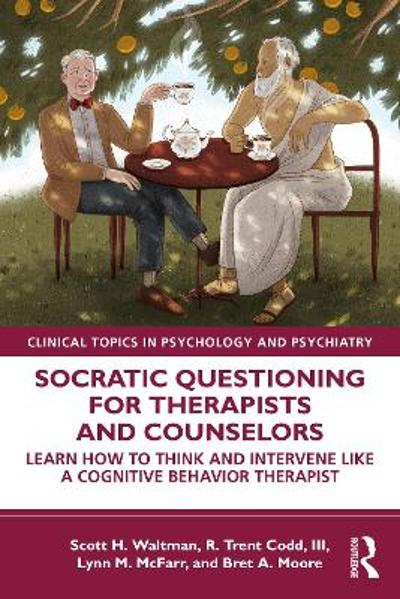 Socratic Questioning for Therapists and Counselors - Scott H. Waltman