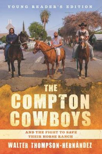 The Compton Cowboys: Young Readers' Edition - Walter Thompson-Hernandez