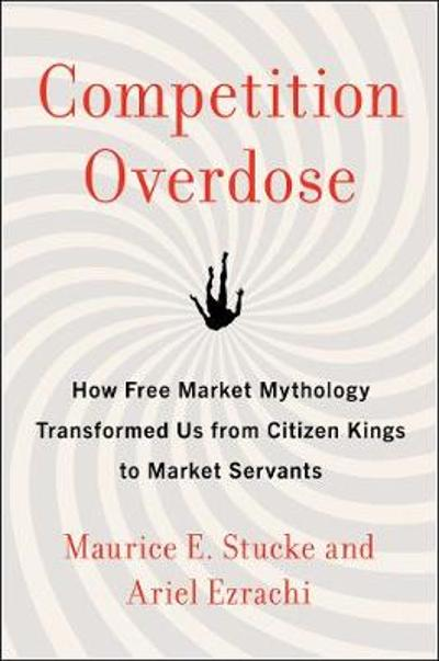 Competition Overdose - Maurice E. Stucke