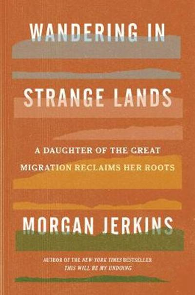 Wandering in Strange Lands - Morgan Jerkins