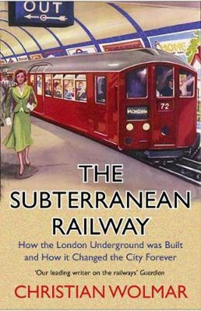 The Subterranean Railway - Christian Wolmar