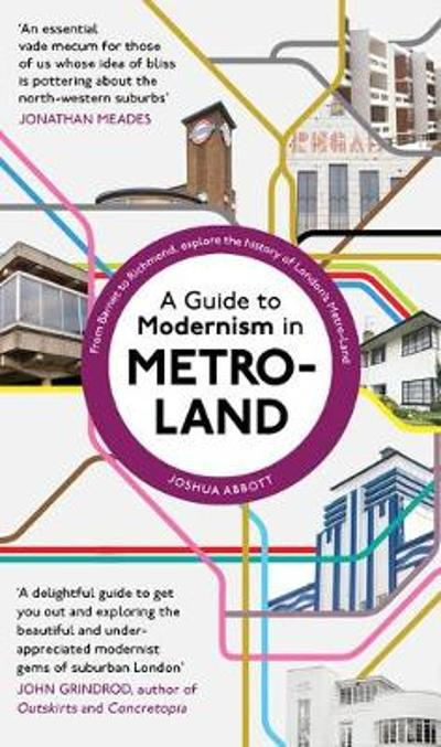 A Guide to Modernism in Metro-Land - Joshua Abbott