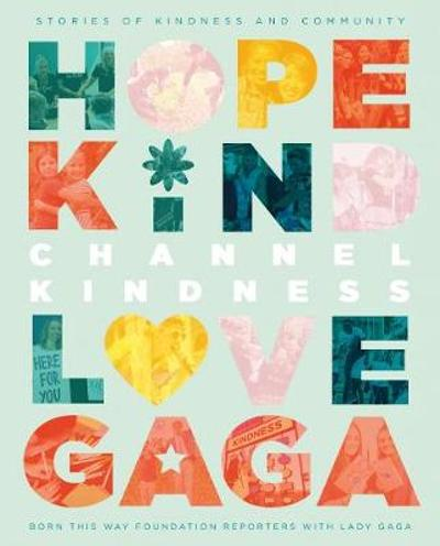 Channel Kindness: Stories of Kindness and Community - Born This Way Foundation Reporters with Lady Gaga