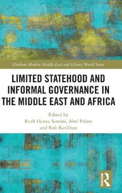Limited Statehood and Informal Governance in the Middle East and Africa - Ruth Hanau Santini