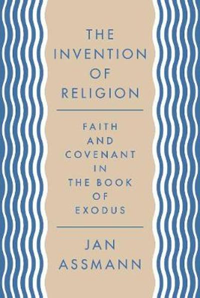 The Invention of Religion - Jan Assmann