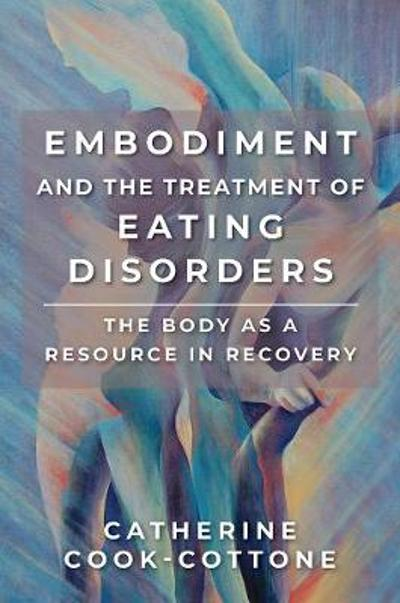 Embodiment and the Treatment of Eating Disorders - Catherine Cook-Cottone