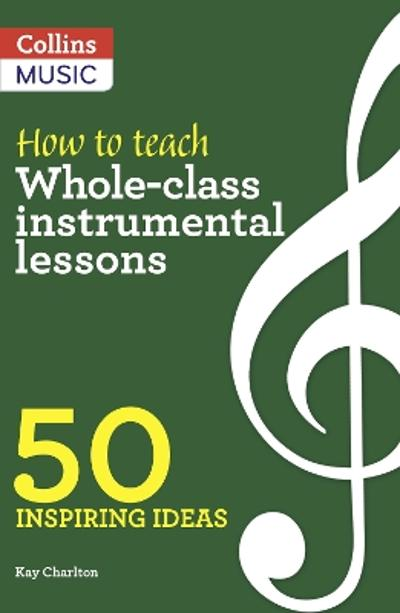 How to Teach Whole-Class Instrumental Lessons - Kay Charlton