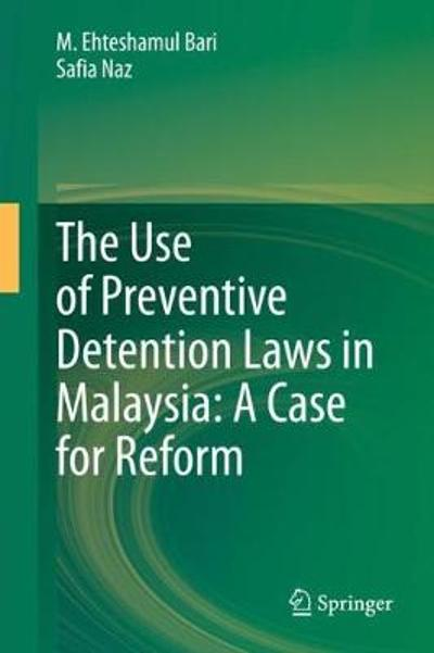 The Use of Preventive Detention Laws in Malaysia: A Case for Reform - M. Ehteshamul Bari