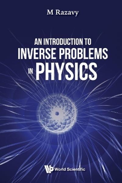 Introduction To Inverse Problems In Physics, An - Mohsen Razavy