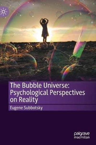 The Bubble Universe: Psychological Perspectives on Reality - Eugene Subbotsky