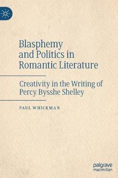 Blasphemy and Politics in Romantic Literature - Paul Whickman