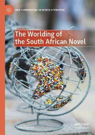 The Worlding of the South African Novel - Jane Poyner