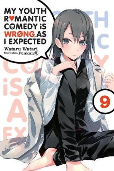 My Youth Romantic Comedy is Wrong, As I Expected @ comic, Vol. 9 (light novel) - Wataru Watari