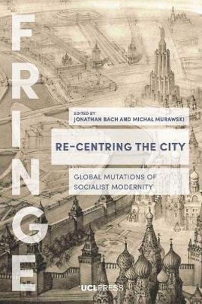 Re-Centring the City - Jonathan Bach