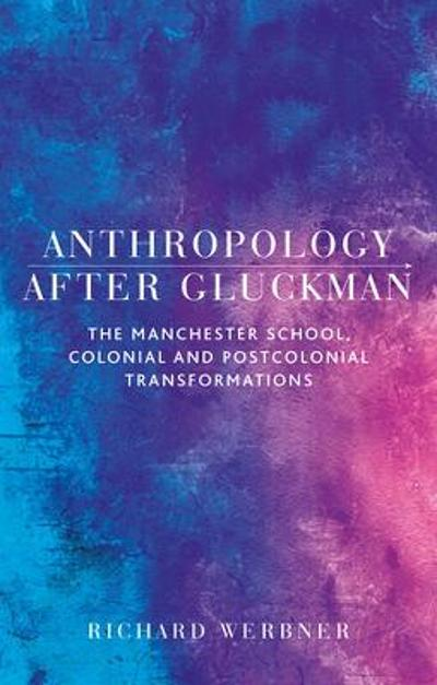 Anthropology After Gluckman - Richard Werbner