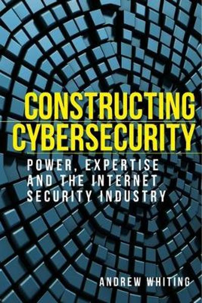 Constructing Cybersecurity - Andrew Whiting