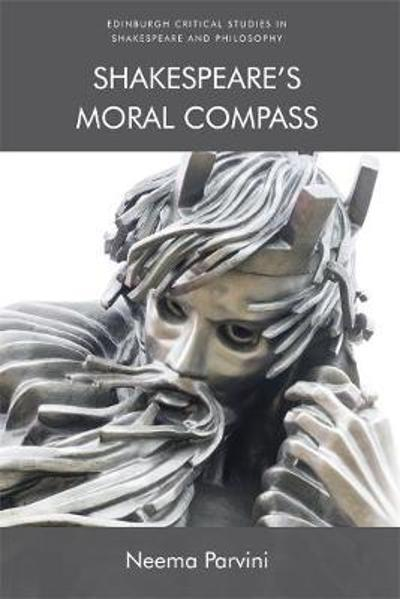 Shakespeare'S Moral Compass - Neema Parvini