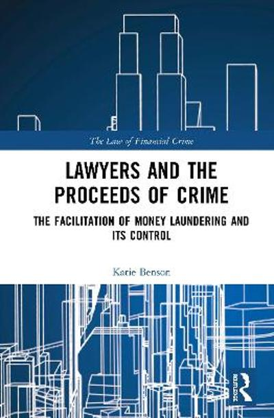Lawyers and the Proceeds of Crime - Katie Benson