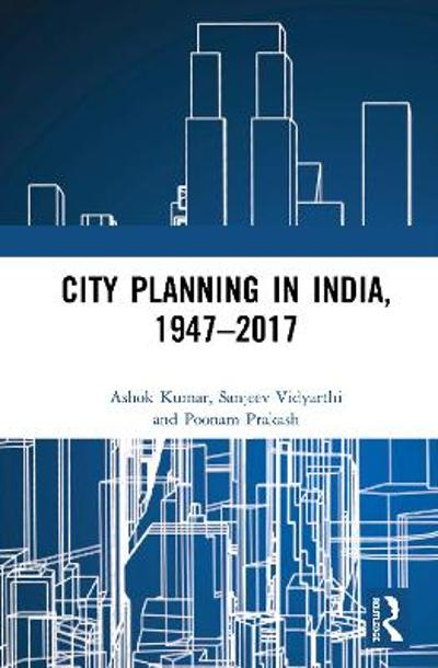 City Planning in India, 1947-2017 - Ashok Kumar