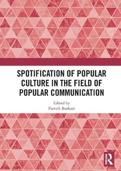 Spotification of Popular Culture in the Field of Popular Communication - Patrick Burkart