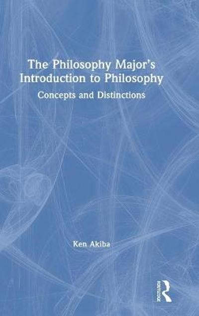 The Philosophy Major's Introduction to Philosophy - Ken Akiba