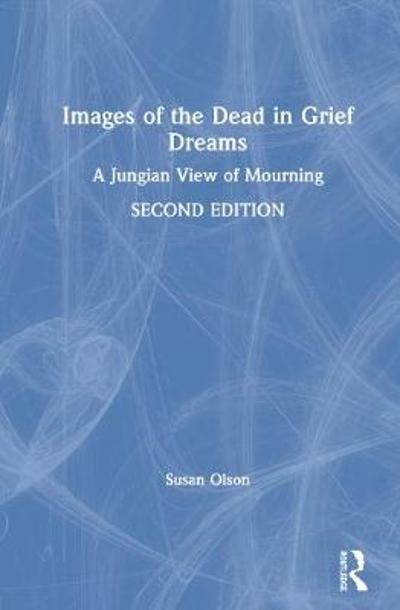 Images of the Dead in Grief Dreams - Susan Olson