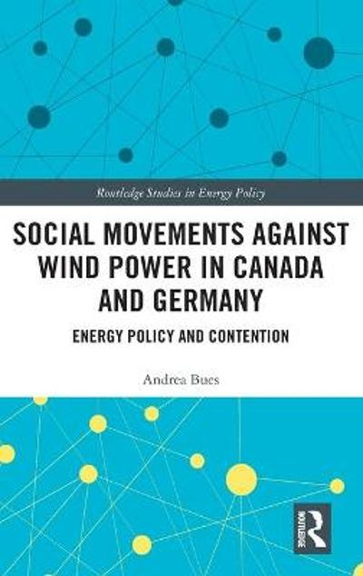 Social Movements against Wind Power in Canada and Germany - Andrea Bues