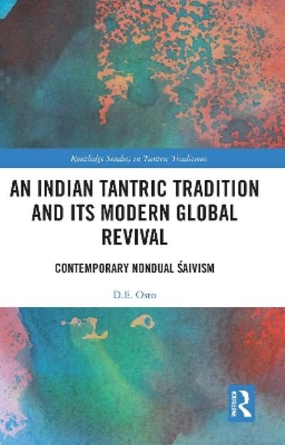 An Indian Tantric Tradition and Its Modern Global Revival - Douglas Osto