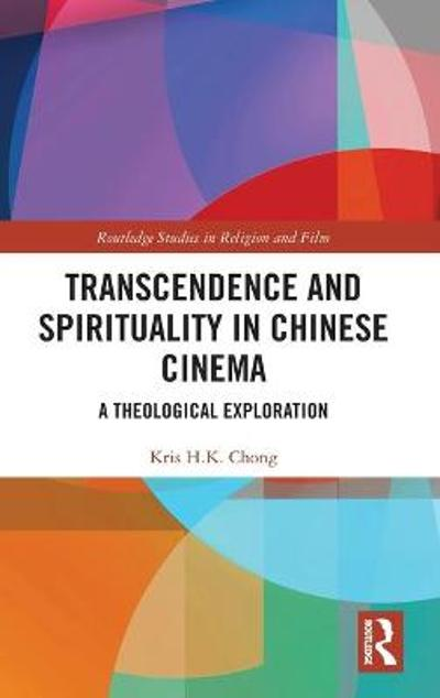 Transcendence and Spirituality in Chinese Cinema - Kris H.K Chong