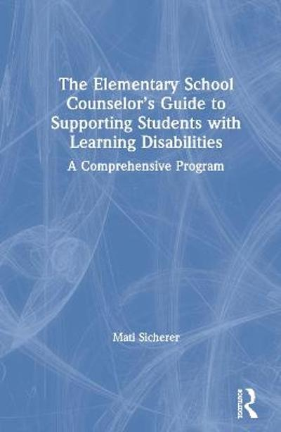 The Elementary School Counselor's Guide to Supporting Students with Learning Disabilities - Mati Sicherer