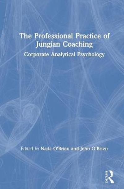The Professional Practice of Jungian Coaching - Nada O'Brien