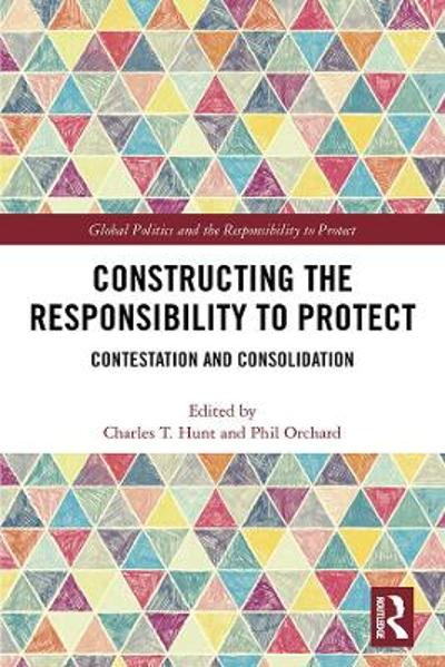 Constructing the Responsibility to Protect - Charles T. Hunt