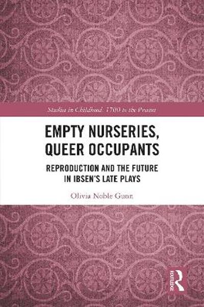 Empty Nurseries, Queer Occupants - Olivia Noble Gunn