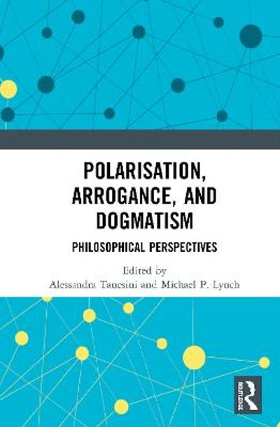 Polarisation, Arrogance, and Dogmatism - Alessandra Tanesini
