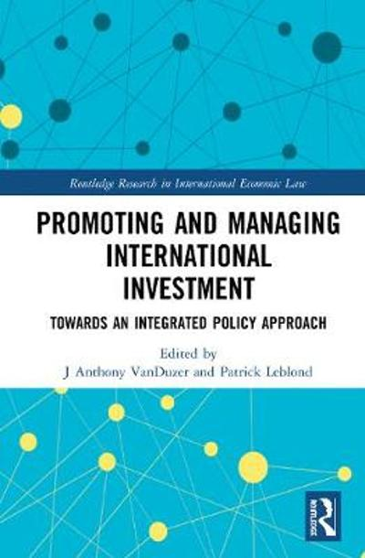 Promoting and Managing International Investment - J Anthony VanDuzer