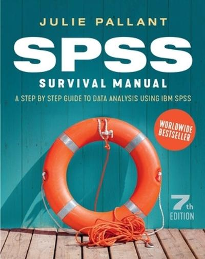 SPSS Survival Manual: A Step by Step Guide to Data Analysis using IBM SPSS - Julie Pallant