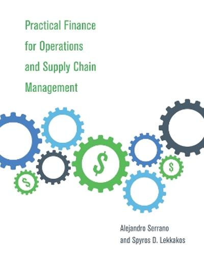 Practical Finance for Operations and Supply Chain Management - Alejandro Serrano
