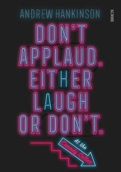 Don't applaud. Either laugh or don't. (At the Comedy Cellar.) - Andrew Hankinson