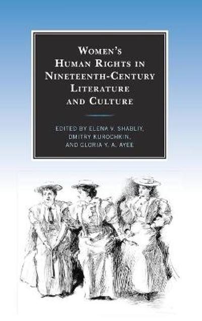 Women's Human Rights in Nineteenth-Century Literature and Culture - Elena V. Shabliy