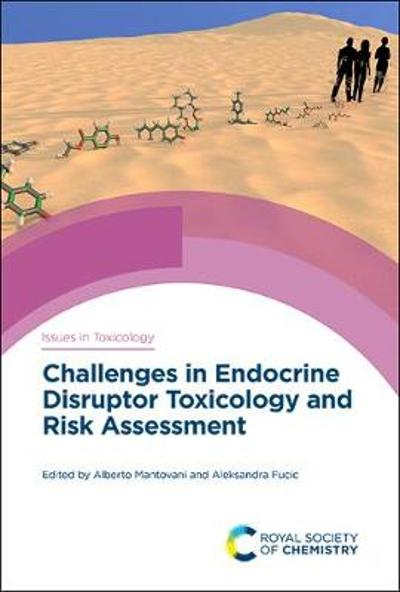 Challenges in Endocrine Disruptor Toxicology and Risk Assessment - Alberto Mantovani