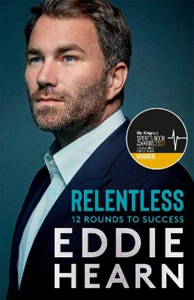 Relentless: 12 Rounds to Success - Eddie Hearn