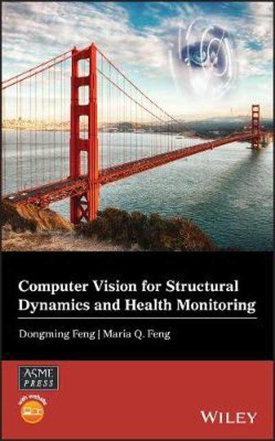 Computer Vision for Structural Dynamics and Health Monitoring - Dongming Feng