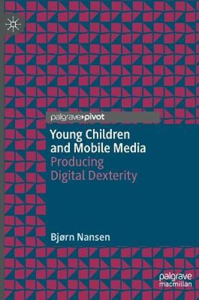 Young Children and Mobile Media - Bjorn Nansen