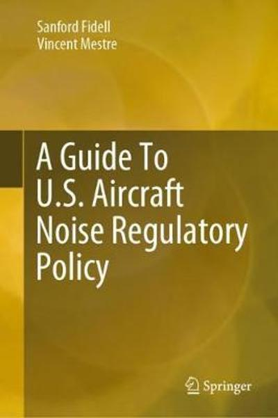 A Guide To U.S. Aircraft Noise Regulatory Policy - Sanford Fidell