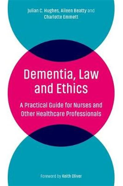 Dementia, Law and Ethics - Julian C. Hughes
