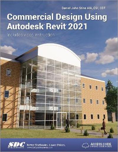 Commercial Design Using Autodesk Revit 2021 - Daniel John Stine